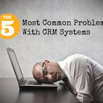 The 5 Most Common Problems With CRM Systems
